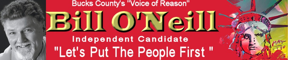 "Bill O'Neill - Bucks County's ""Voice of Reason""    Independent candidate Bucks County PA"
